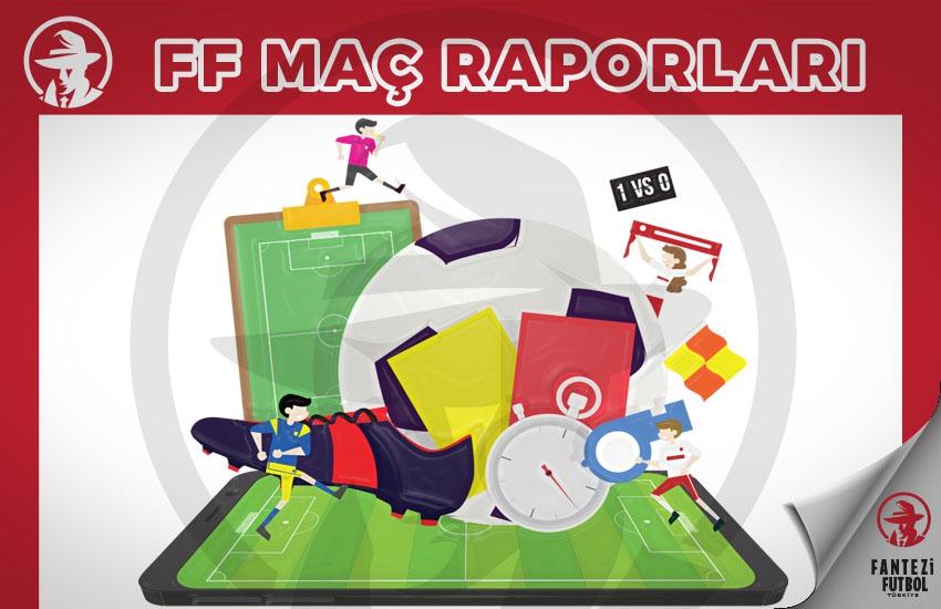 33. Hafta FF Maç Raporları